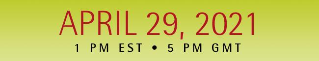 April 29, 2021   1 pm EST • 5 pm GMT